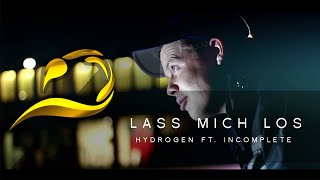 Hydrogen feat Incomplete - Lass mich los (Official Video)