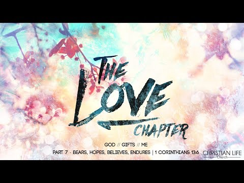 The Love Chapter - Part VII | Love bears, believes, hopes, endures all things!