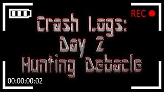 Crash Logs: Day 2 - Hunting Debacle