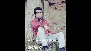 Arsız bela sus ağlama 2021