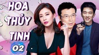 Hoa Thủy Tinh - Tập 2 | Phim Bộ Tình Cảm Trung Quốc Hay Nhất - Thuyết Minh