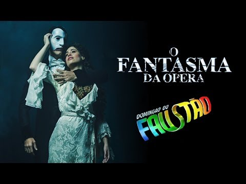 O Fantasma da Ópera Brasil (The Phantom Of The Opera Brazil) - Domigão do Faustão - 26/08/18