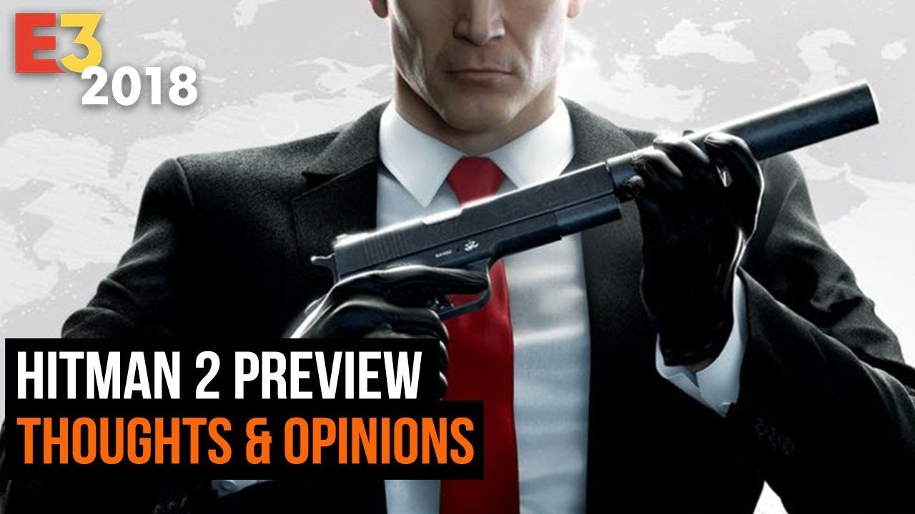 Hitman 2 Preview  - Our Thoughts After Playing At E3 2018