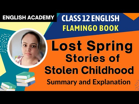 The Lost Spring Class 12 English     Explanation and Summary    CBSE Class 12 English Flamingo