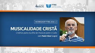 Baixar Musicalidade Cristã - Paulo Cézar (Grupo Logos)   WORKSHOP FTRB 2016-2