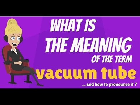 What is VACUUM TUBE? What does VACUUM TUBE mean? VACUUM TUBE meaning, definition & explanation