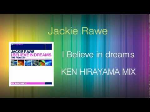Jackie Rawe - I Believe In Dreams (KEN HIRAYAMA MIX)
