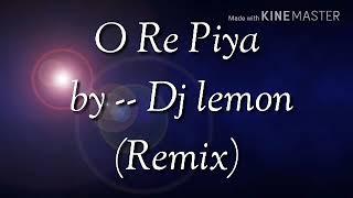 O re Piya by Dj Lemon mix
