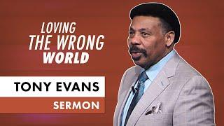 Loving the Wrong World - Tony Evans Sermon Video