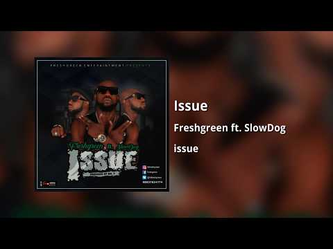Freshgreen - Issue ft SlowDog (Audio)