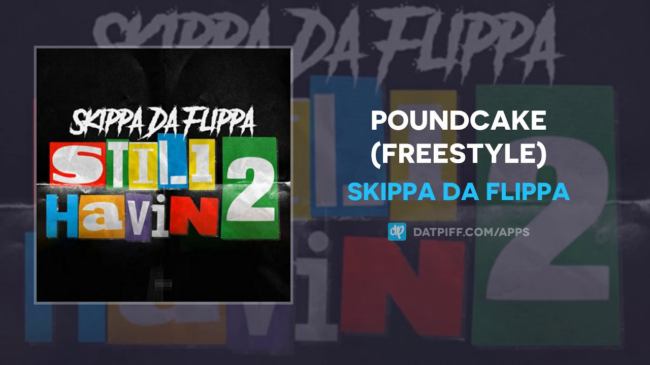 Skippa Da Flippa — PoundCake (Freestyle) (AUDIO)