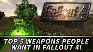 TOP 5 Weapons People Want in FALLOUT 4