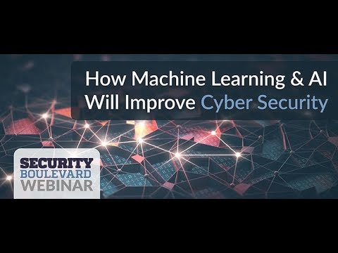How Machine Learning & AI Will Improve Cyber Security