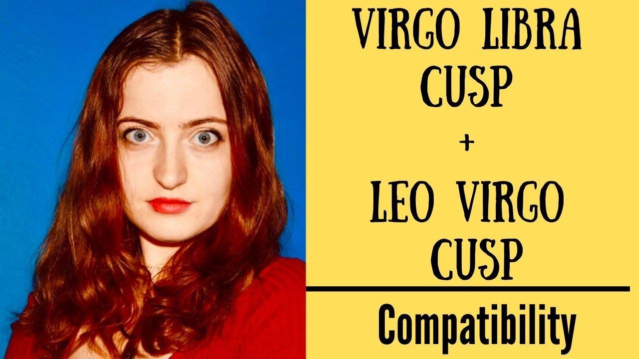 Leo Virgo Cusp + Virgo Libra Cusp - COMPATIBILITY