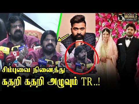 கதறி கதறி அழுவும் TR..! | TR Crying Latest Press Meet Speech About Simbu | Kuralarasan Marriage