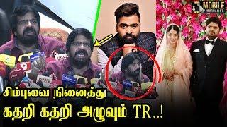 கதறி கதறி அழுவும் TR..!   TR Crying Latest Press Meet Speech About Simbu   Kuralarasan Marriage