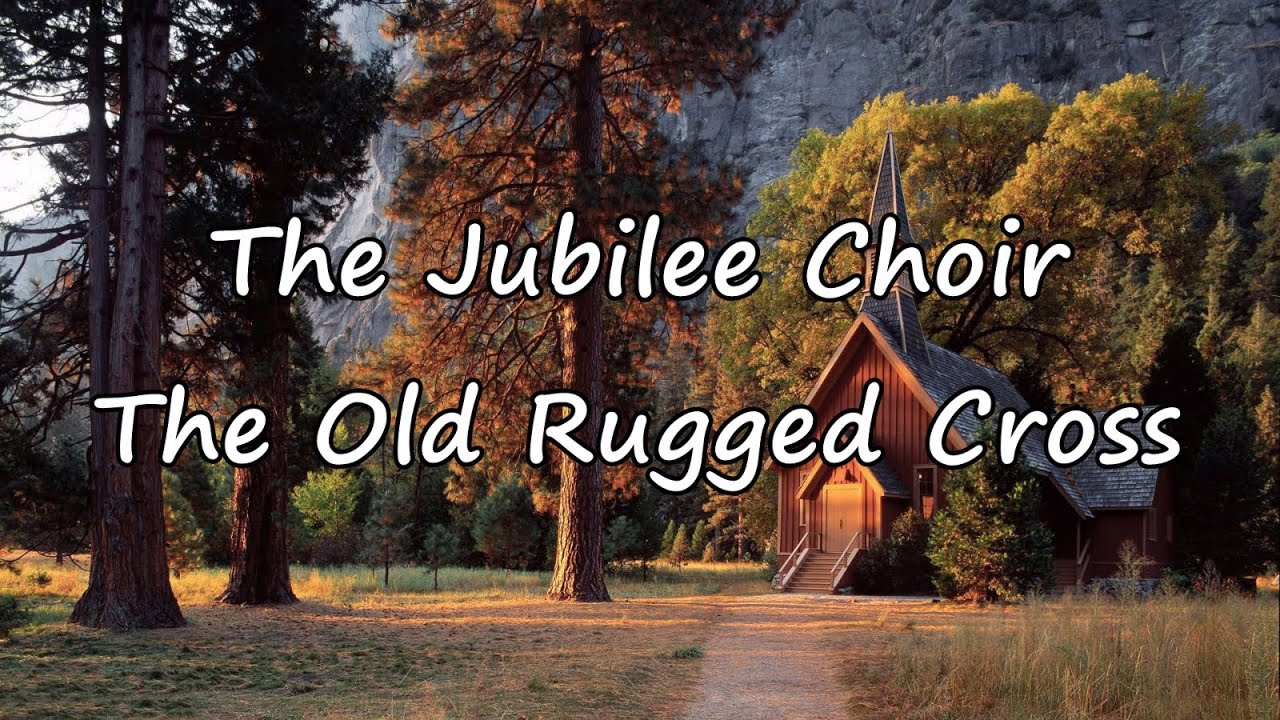 The Jubilee Choir   The Old Rugged Cross [with Lyrics]