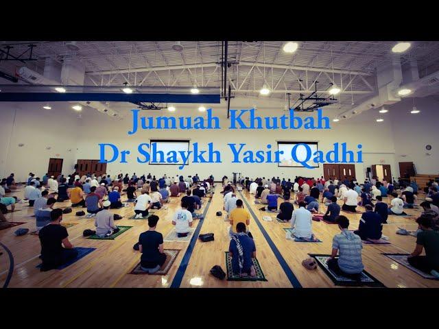Jumuah Khutbah | Shaykh Dr. Yasir Qadhi