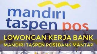 LOWONGAN KERJA BANK MANDIRI TASPEN POS | BANK MANTAP