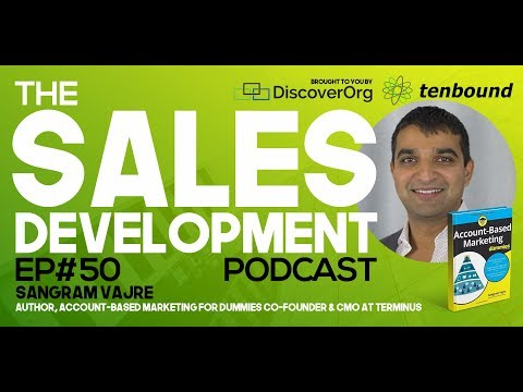 Ep 50 Sangram Vajre, Feb 2018 - How can Account-based Marketing help your Sales Development