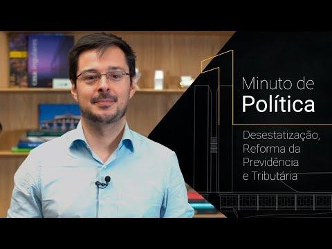 1 Minuto de Política: Desestatização, Reforma da Previdência e Tributária