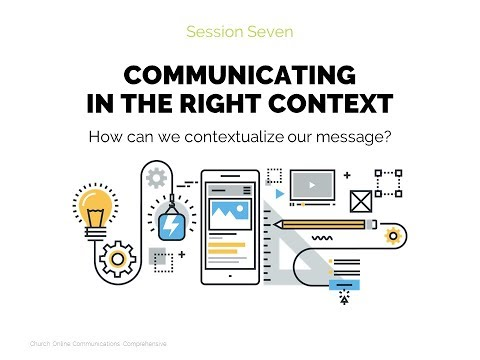 Communicating in the Right Context | Session 7 - Church Online Communications Comprehensive