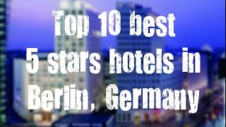 Top 10 best 5 stars hotels in Berlin, Germany sorted by Rating Guests