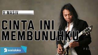 Download lagu FELIX IRWAN | DMASIV - CINTA INI MEMBUNUHKU