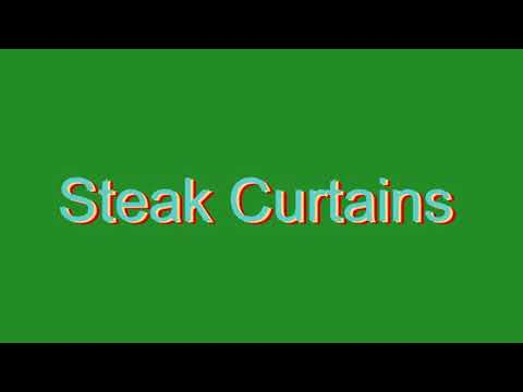 How to Pronounce Steak Curtains