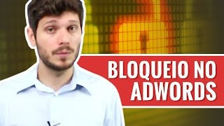 Como evitar bloqueios de conta no Google Adwords | Aula #19