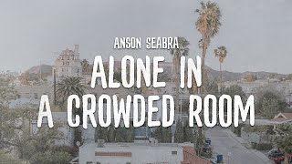 Anson Seabra - Alone In A Crowded Room