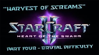 "StarCraft II: Heart Of The Swarm - Part Four - ""Harvest Of Screams"" - Brutal Difficulty"