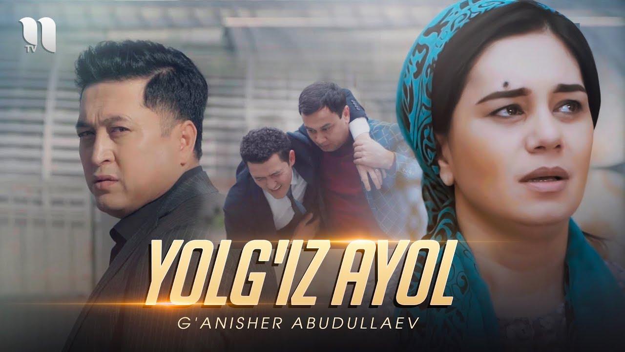 G'anisher Abudullaev - Yolg'iz ayol | Ганишер Абудуллаев - Ёлгиз аёл