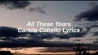 camila cabello all these years lyrics