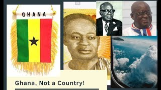Ghana, Not a Country!