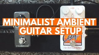 Minimalist Ambient Guitar Setup: How To Create Amazing Ambient Songs With Only 2 Pedals