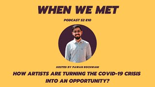 How artists are turning the COVID-19 crisis into an opportunity? | When We Met Podcast