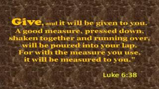 give and it will come back to you [ LUKE 6:38 ]