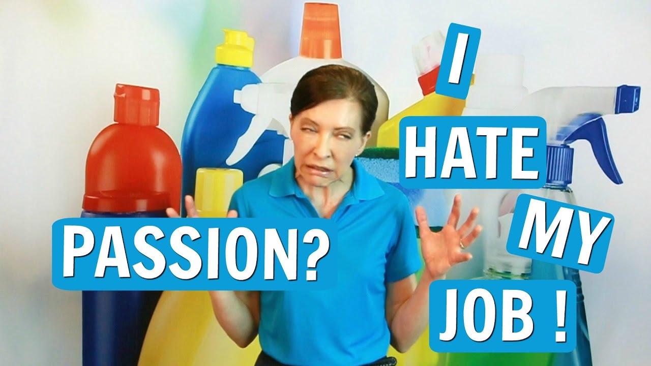 i hate my job should i follow my passion i hate my job should i follow my passion