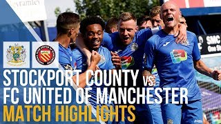 Stockport County Vs FC United Of Manchester - Match Highlights - 04.08.2018