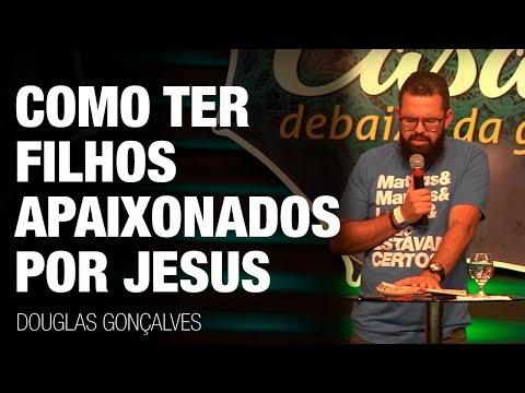COMO TER FILHOS APAIXONADOS POR JESUS - Douglas Gonçalves