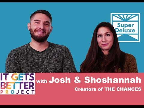 It Gets Better: Josh & Shoshannah, Creators of THE CHANCES