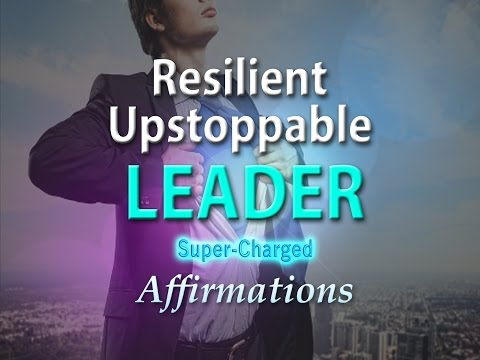 Resilient Unstoppable Leader - I AM A Born Leader - Super-Charged Affirmations