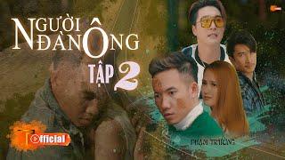 Người Đàn Ông Tập 2 - Đan Trường , Phạm Trưởng , Lâm Chấn Khang Full HD