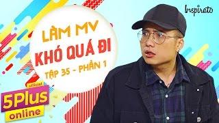 5Plus Online | Tập 35 | Làm MV khó quá đi (Phần 1) | Phim Hài Mới Nhất 2017