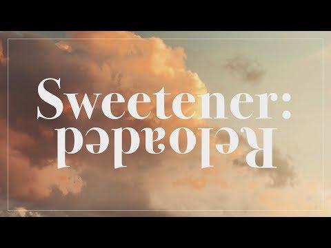 Sweetener: Reloaded