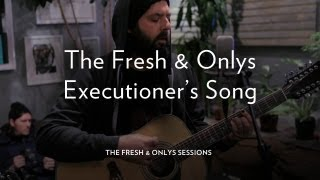 "The Fresh & Onlys Perform ""Executioner"