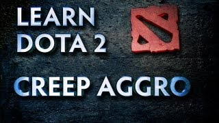 Learn Dota 2 - Creep Aggro