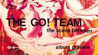 The Go! Team 'The Scene Between' Album Preview