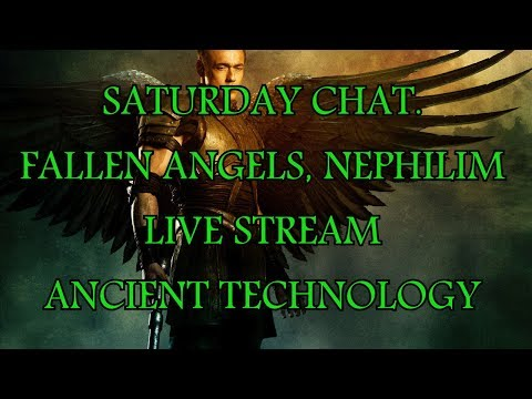 SATURDAY CHAT, FALLEN ANGELS, NEPHILIM,LIVE STREAM, ANCIENT TECHNOLOGY
